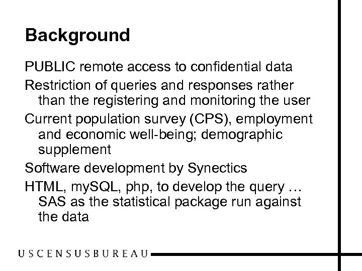 Background PUBLIC remote access to confidential data Restriction of queries and responses rather than