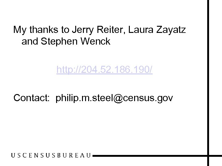 My thanks to Jerry Reiter, Laura Zayatz and Stephen Wenck http: //204. 52. 186.
