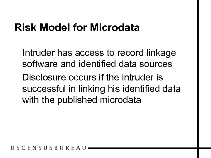 Risk Model for Microdata • Intruder has access to record linkage software and identified