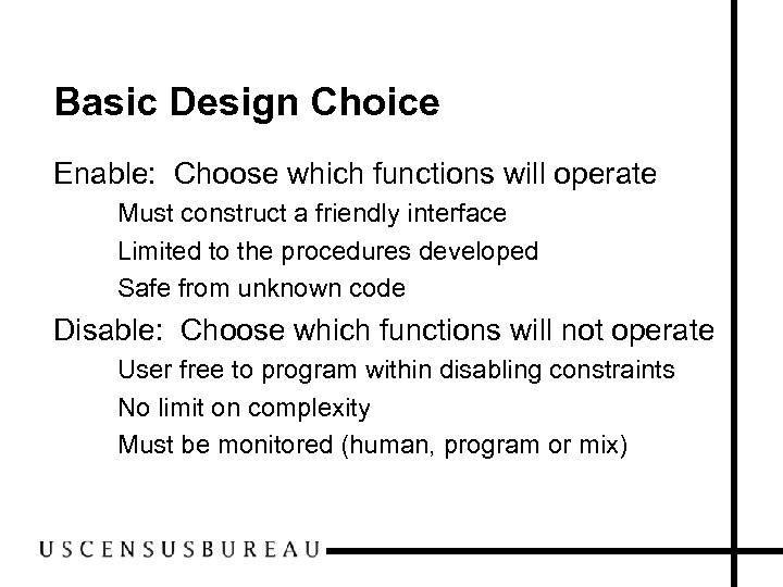 Basic Design Choice Enable: Choose which functions will operate – Must construct a friendly