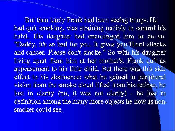 But then lately Frank had been seeing things. He had quit smoking, was straining