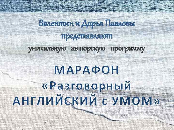 Валентин и Дарья Павловы представляют уникальную авторскую программу МАРАФОН «Разговорный АНГЛИЙСКИЙ с УМОМ»