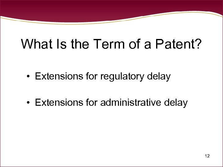 What Is the Term of a Patent? • Extensions for regulatory delay • Extensions