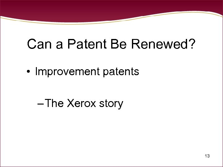Can a Patent Be Renewed? • Improvement patents – The Xerox story 13