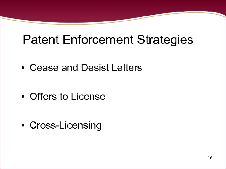 Patent Enforcement Strategies • Cease and Desist Letters • Offers to License • Cross-Licensing