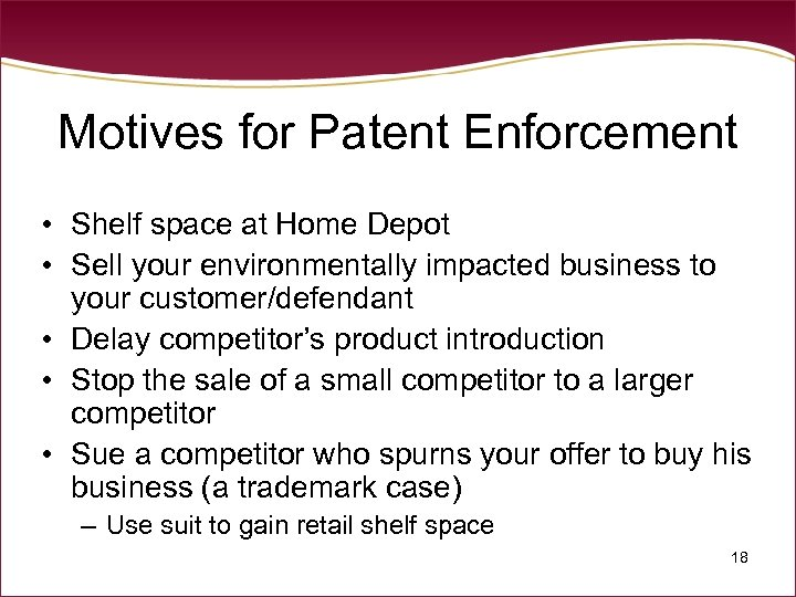 Motives for Patent Enforcement • Shelf space at Home Depot • Sell your environmentally