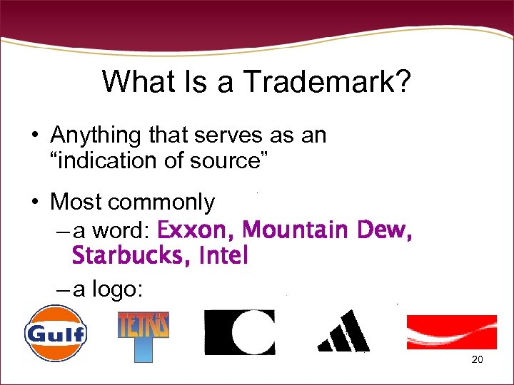 "What Is a Trademark? • Anything that serves as an ""indication of source"" •"