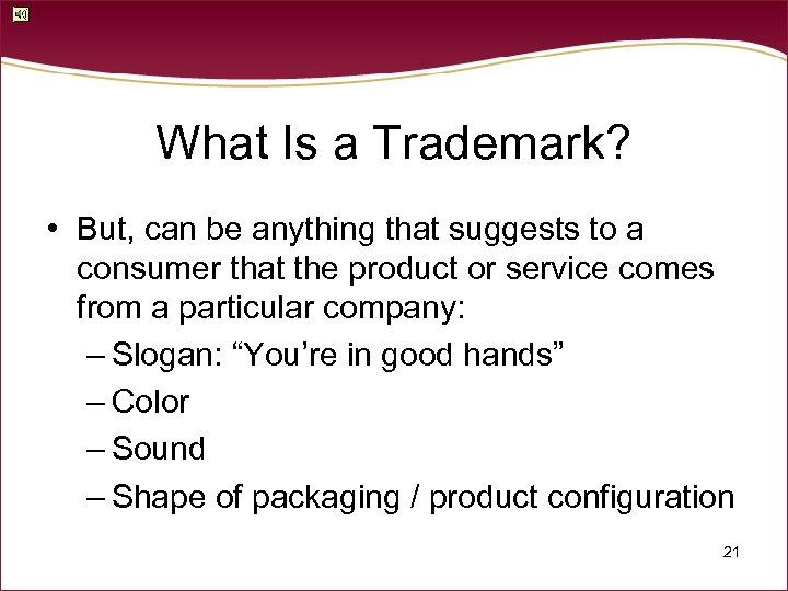 What Is a Trademark? • But, can be anything that suggests to a consumer
