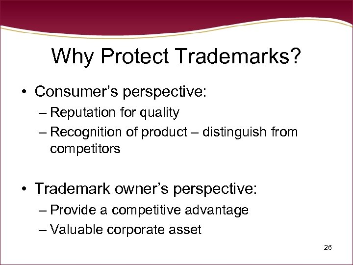 Why Protect Trademarks? • Consumer's perspective: – Reputation for quality – Recognition of product