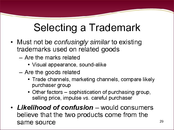 Selecting a Trademark • Must not be confusingly similar to existing trademarks used on