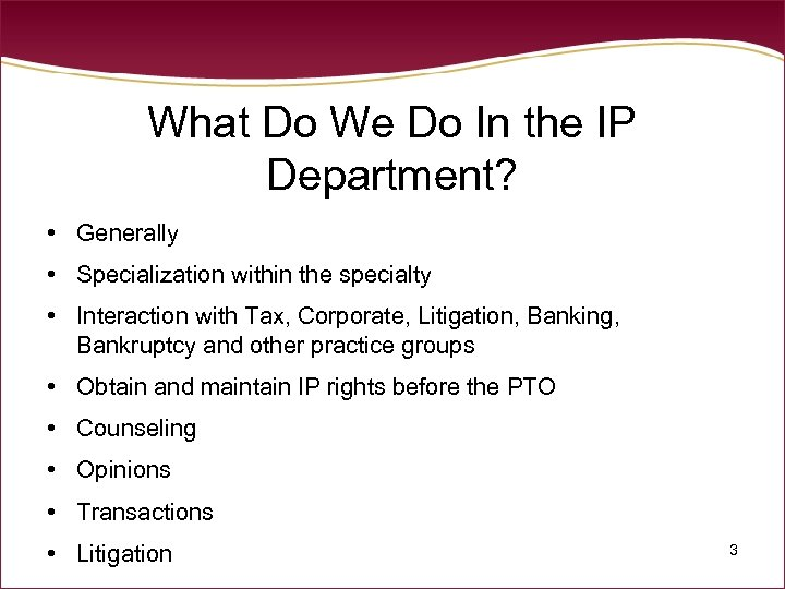 What Do We Do In the IP Department? • Generally • Specialization within the