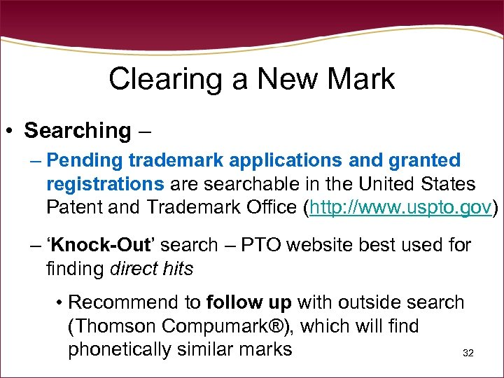 Clearing a New Mark • Searching – – Pending trademark applications and granted registrations