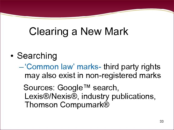 Clearing a New Mark • Searching – 'Common law' marks- third party rights may