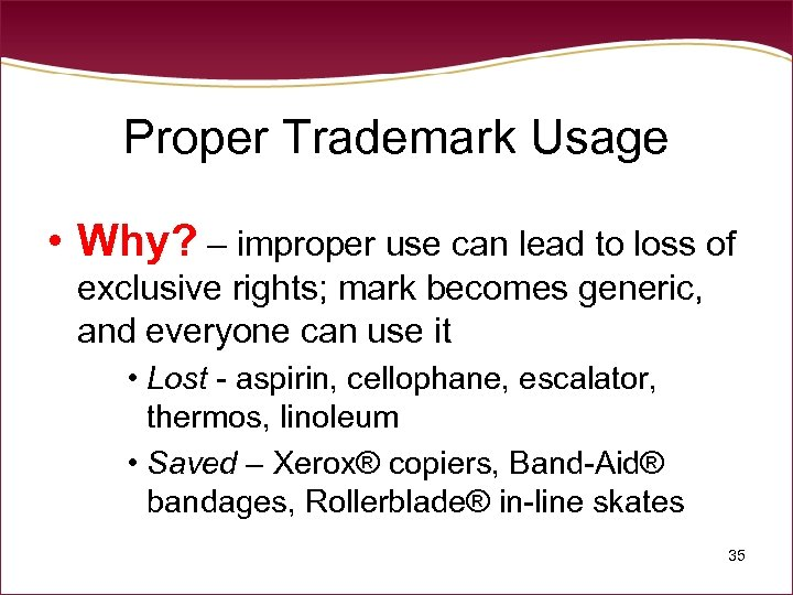 Proper Trademark Usage • Why? – improper use can lead to loss of exclusive