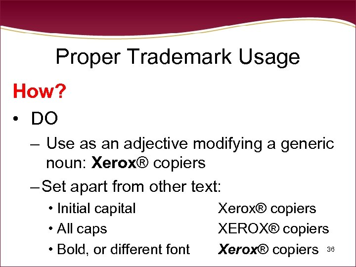 Proper Trademark Usage How? • DO – Use as an adjective modifying a generic