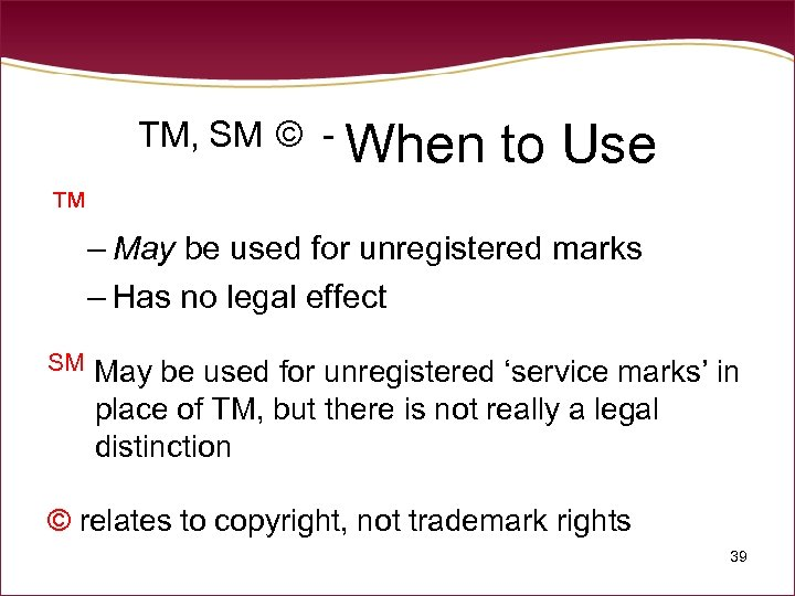 TM, SM © - When to Use ™ – May be used for unregistered