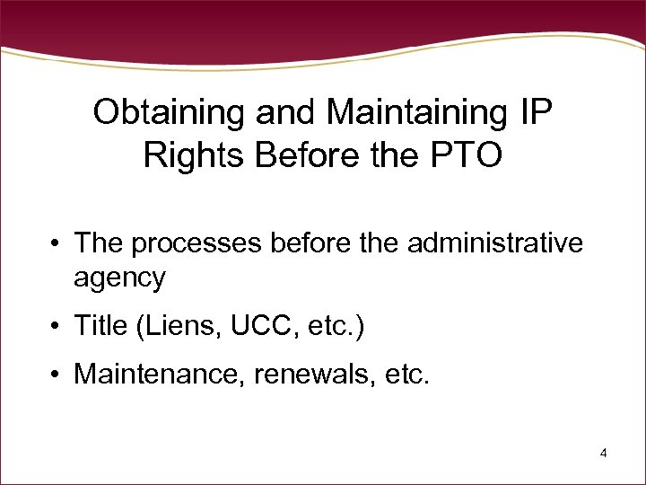 Obtaining and Maintaining IP Rights Before the PTO • The processes before the administrative