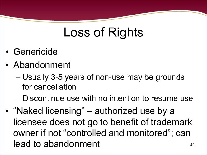 Loss of Rights • Genericide • Abandonment – Usually 3 -5 years of non-use