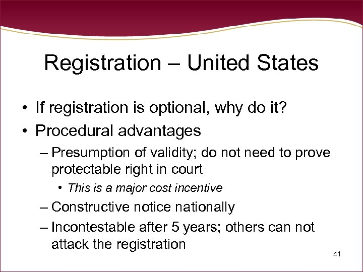 Registration – United States • If registration is optional, why do it? • Procedural
