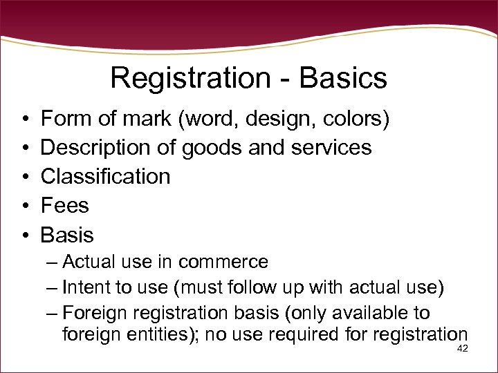 Registration - Basics • • • Form of mark (word, design, colors) Description of