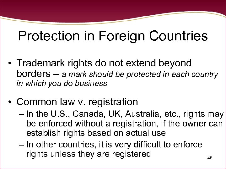 Protection in Foreign Countries • Trademark rights do not extend beyond borders – a