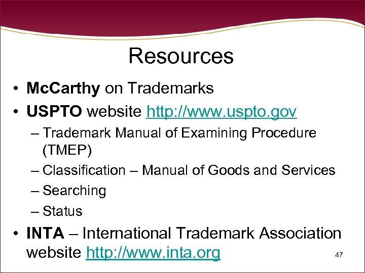 Resources • Mc. Carthy on Trademarks • USPTO website http: //www. uspto. gov –