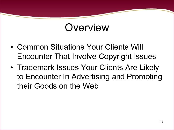 Overview • Common Situations Your Clients Will Encounter That Involve Copyright Issues • Trademark