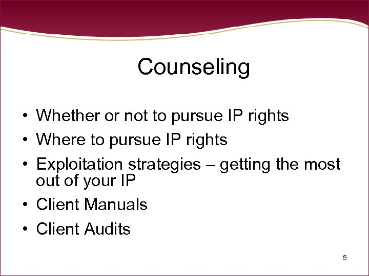 Counseling • Whether or not to pursue IP rights • Where to pursue IP