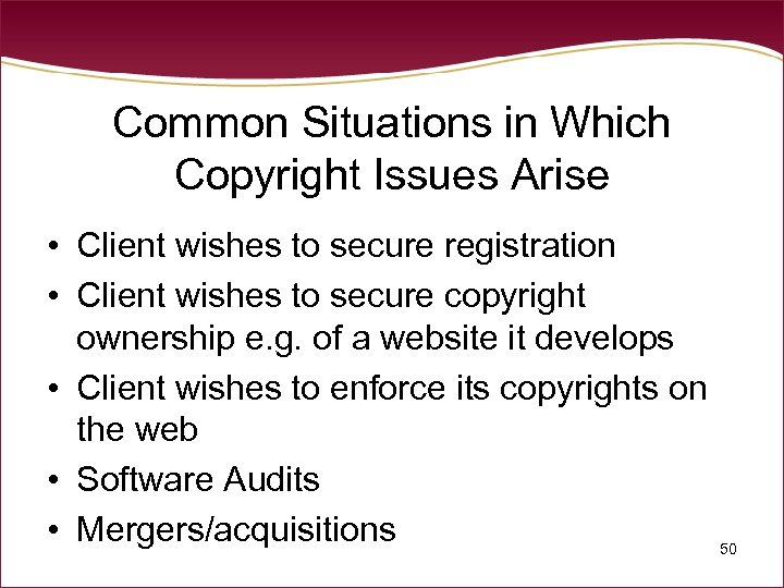 Common Situations in Which Copyright Issues Arise • Client wishes to secure registration •