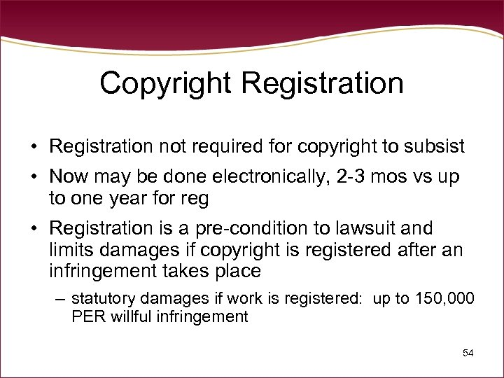 Copyright Registration • Registration not required for copyright to subsist • Now may be