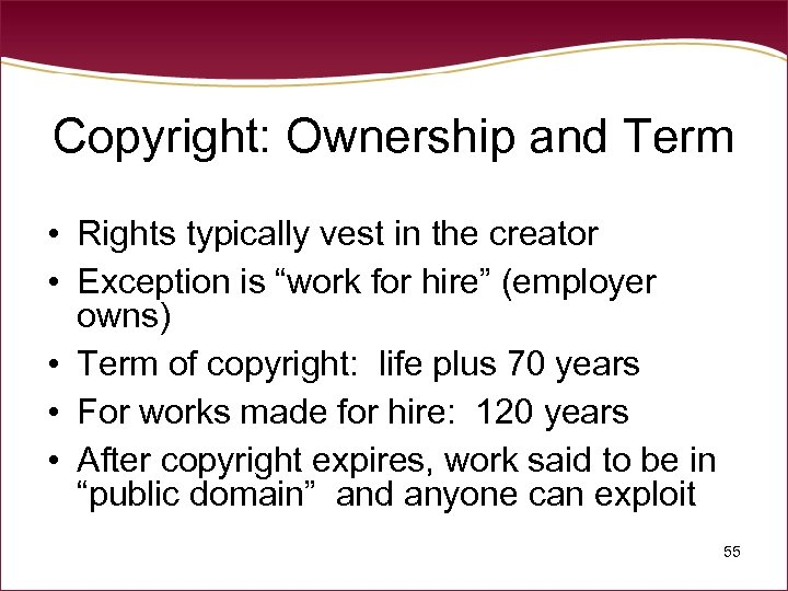 Copyright: Ownership and Term • Rights typically vest in the creator • Exception is
