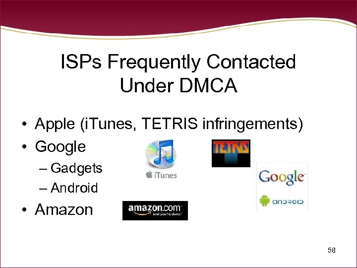 ISPs Frequently Contacted Under DMCA • Apple (i. Tunes, TETRIS infringements) • Google –