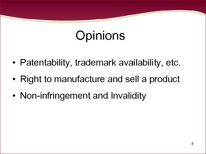 Opinions • Patentability, trademark availability, etc. • Right to manufacture and sell a product
