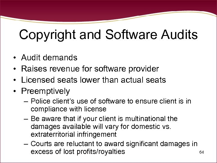 Copyright and Software Audits • • Audit demands Raises revenue for software provider Licensed