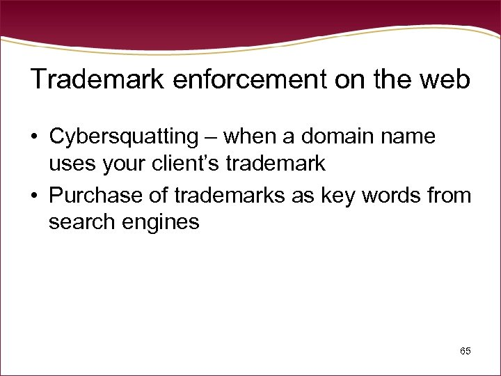 Trademark enforcement on the web • Cybersquatting – when a domain name uses your
