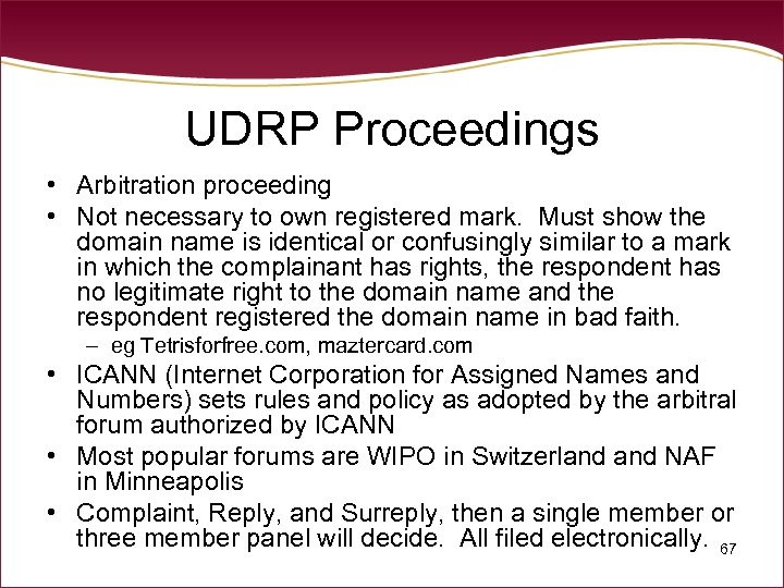 UDRP Proceedings • Arbitration proceeding • Not necessary to own registered mark. Must show
