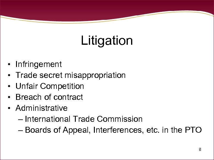 Litigation • • • Infringement Trade secret misappropriation Unfair Competition Breach of contract Administrative