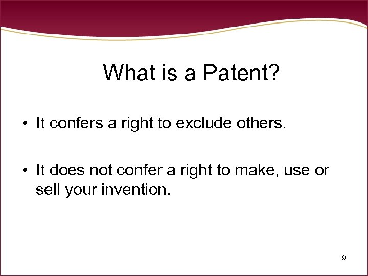 What is a Patent? • It confers a right to exclude others. • It
