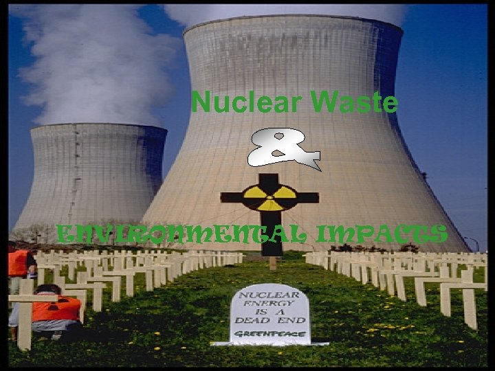 Nuclear Waste ENVIRONMENTAL IMPACTS