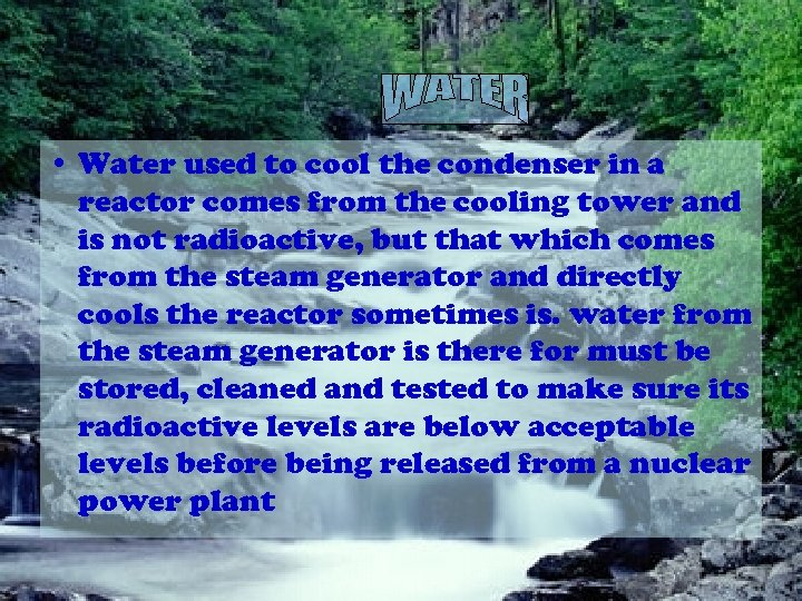 • Water used to cool the condenser in a reactor comes from the