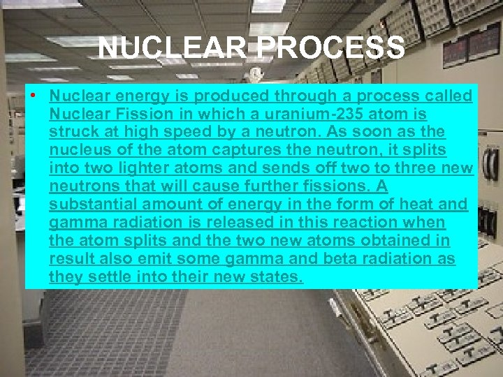 NUCLEAR PROCESS • Nuclear energy is produced through a process called Nuclear Fission in