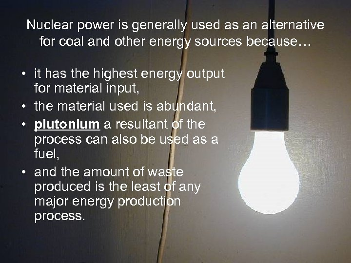 Nuclear power is generally used as an alternative for coal and other energy sources