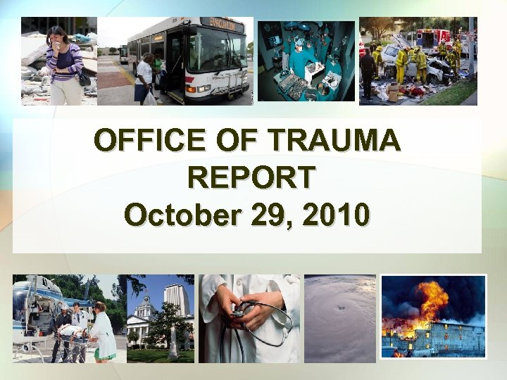 OFFICE OF TRAUMA REPORT October 29, 2010