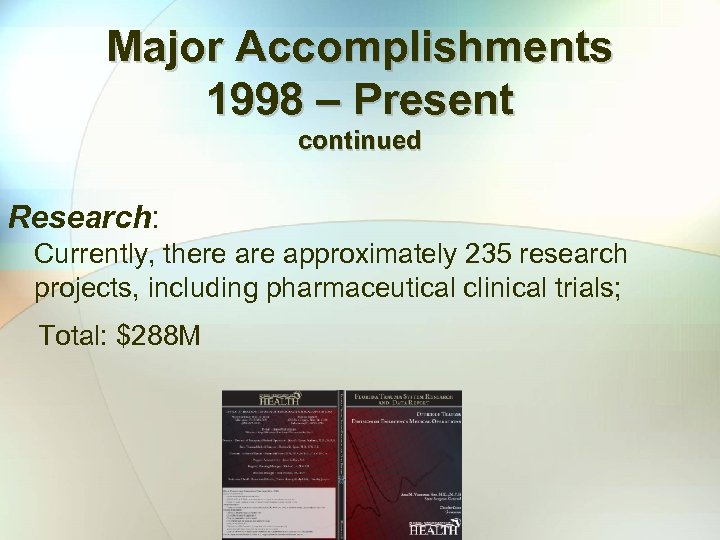 Major Accomplishments 1998 – Present continued Research: Currently, there approximately 235 research projects, including
