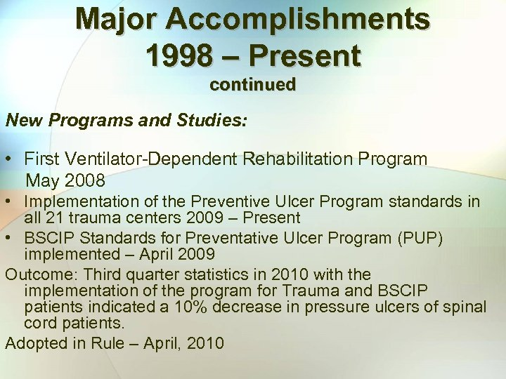Major Accomplishments 1998 – Present continued New Programs and Studies: • First Ventilator-Dependent Rehabilitation