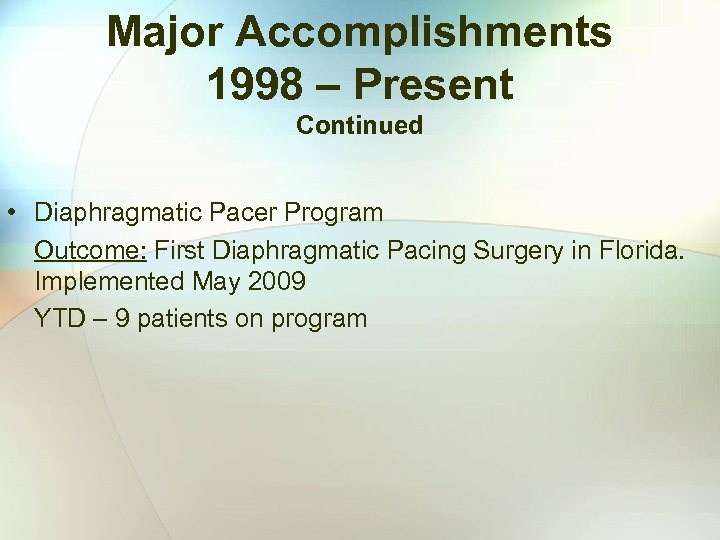 Major Accomplishments 1998 – Present Continued • Diaphragmatic Pacer Program Outcome: First Diaphragmatic Pacing