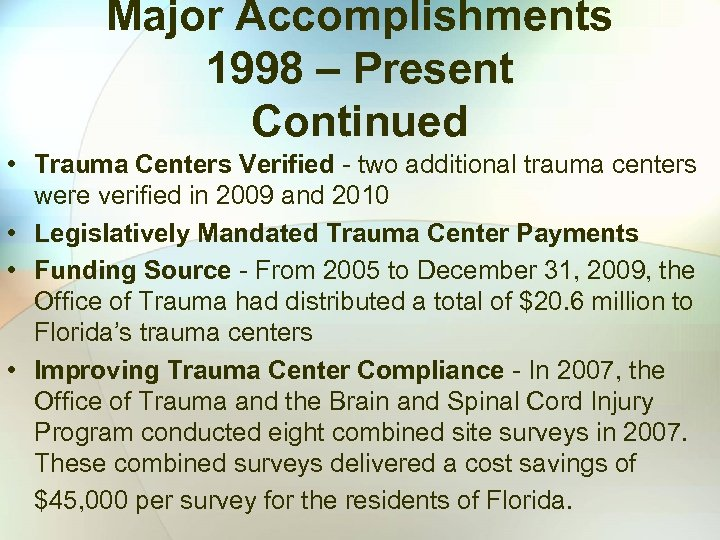 Major Accomplishments 1998 – Present Continued • Trauma Centers Verified - two additional trauma