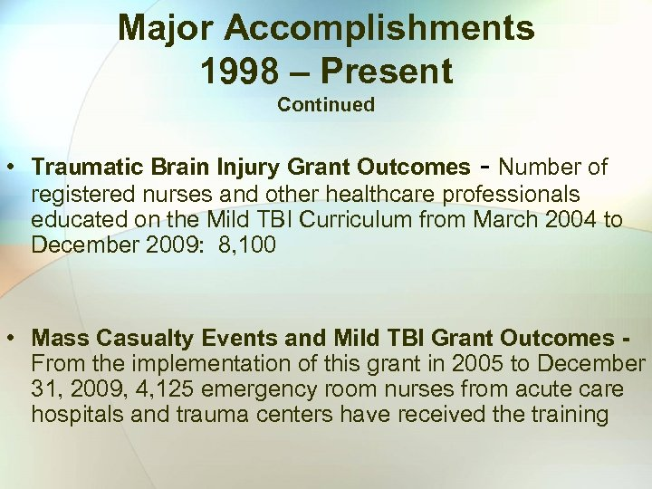 Major Accomplishments 1998 – Present Continued • Traumatic Brain Injury Grant Outcomes - Number