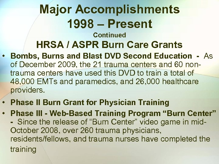 Major Accomplishments 1998 – Present Continued HRSA / ASPR Burn Care Grants • Bombs,