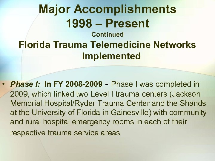 Major Accomplishments 1998 – Present Continued Florida Trauma Telemedicine Networks Implemented • Phase I: